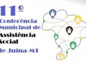 JUÍNA TERÁ A 11ª CONFERÊNCIA DA ASSISTÊNCIA SOCIAL
